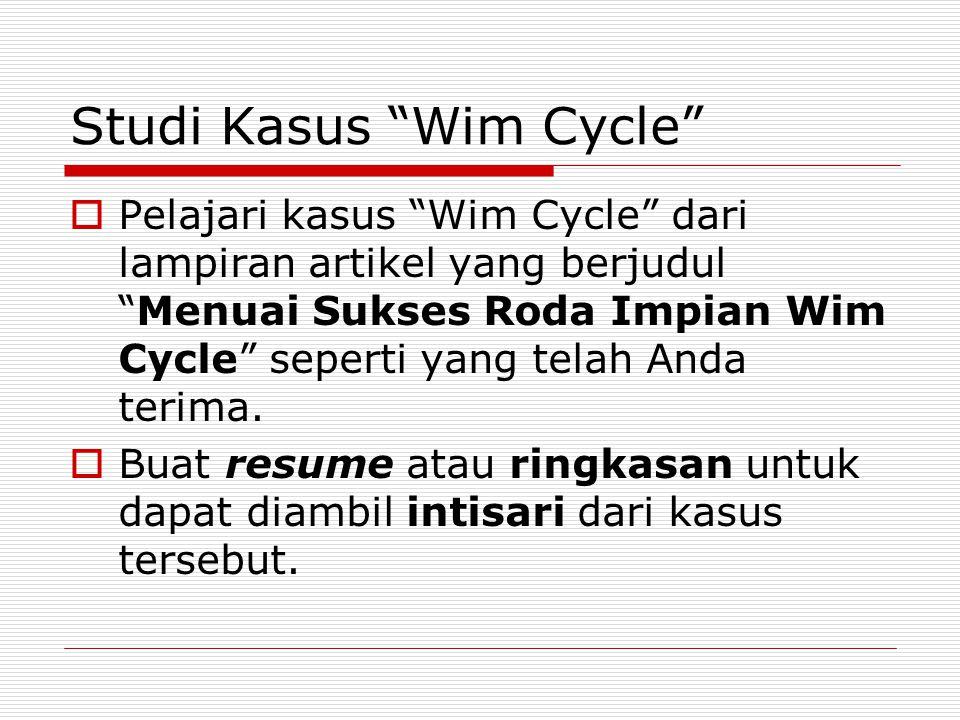 Studi Kasus Wim Cycle  Pelajari kasus Wim Cycle dari lampiran artikel yang berjudul Menuai Sukses Roda Impian Wim Cycle seperti yang telah Anda terima.