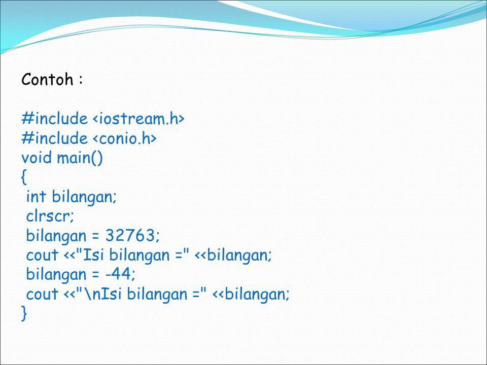 Contoh : #include void main() { int bilangan; clrscr; bilangan = 32763; cout <<