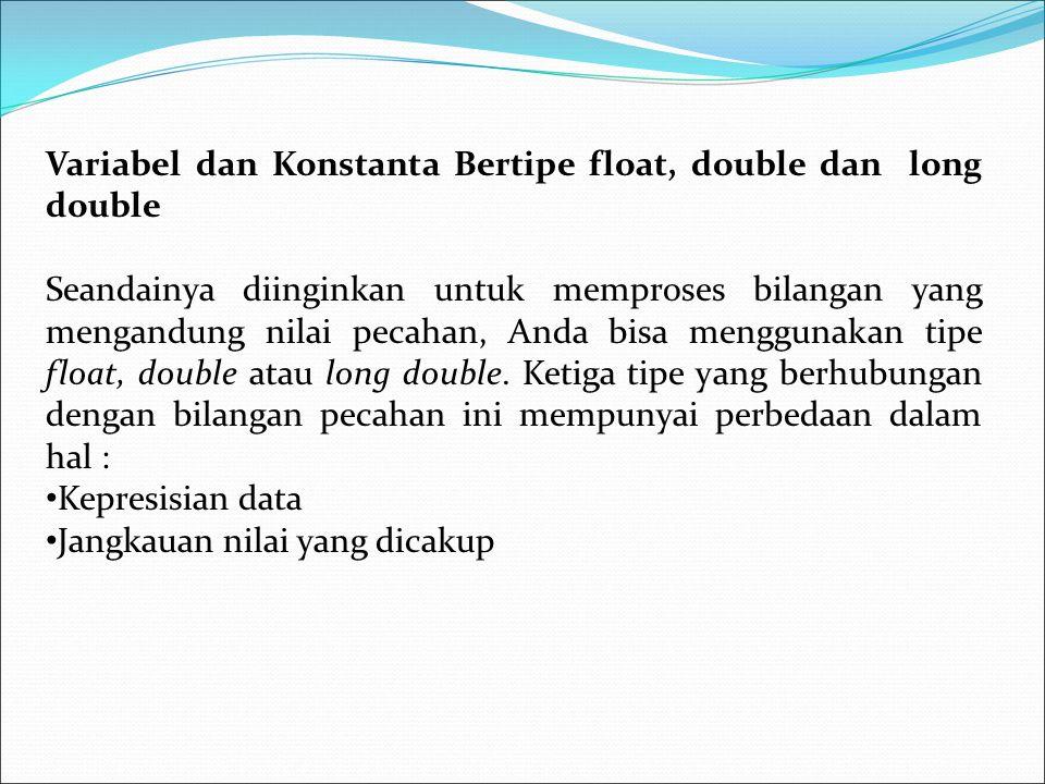 misalnya : float panjang; double phi; long double total; Bilangan 3,14159 biasa disebut sebagai konstanta bilangan pecahan.