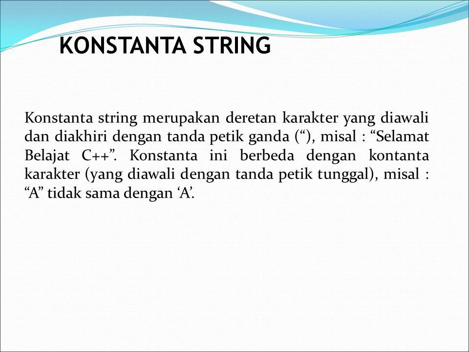 """Konstanta string merupakan deretan karakter yang diawali dan diakhiri dengan tanda petik ganda (""""), misal : """"Selamat Belajat C++"""". Konstanta ini berbe"""