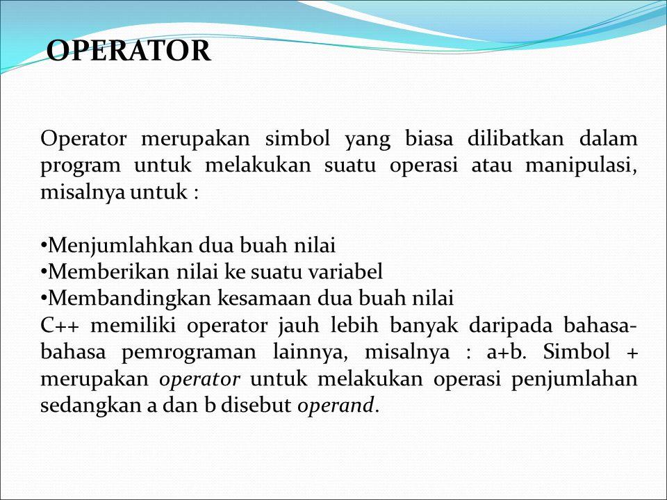 OPERATOR Operator merupakan simbol yang biasa dilibatkan dalam program untuk melakukan suatu operasi atau manipulasi, misalnya untuk : Menjumlahkan du