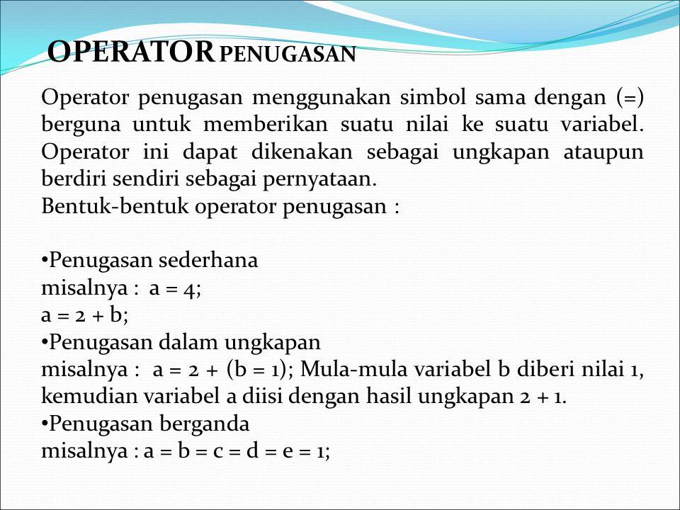 OPERATOR PENUGASAN Operator penugasan menggunakan simbol sama dengan (=) berguna untuk memberikan suatu nilai ke suatu variabel. Operator ini dapat di