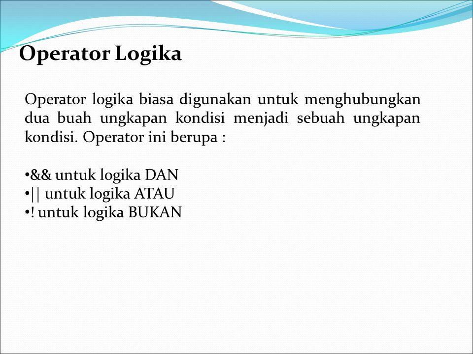 Operator Logika Operator logika biasa digunakan untuk menghubungkan dua buah ungkapan kondisi menjadi sebuah ungkapan kondisi. Operator ini berupa : &