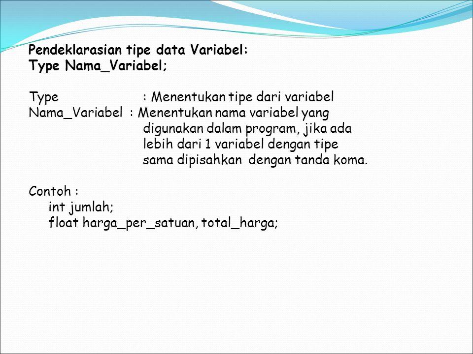 Pendeklarasian tipe data Variabel: Type Nama_Variabel; Type : Menentukan tipe dari variabel Nama_Variabel : Menentukan nama variabel yang digunakan da