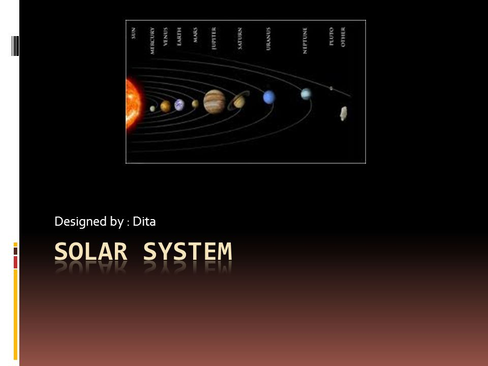Planet  There are 8 planets in the solar system.