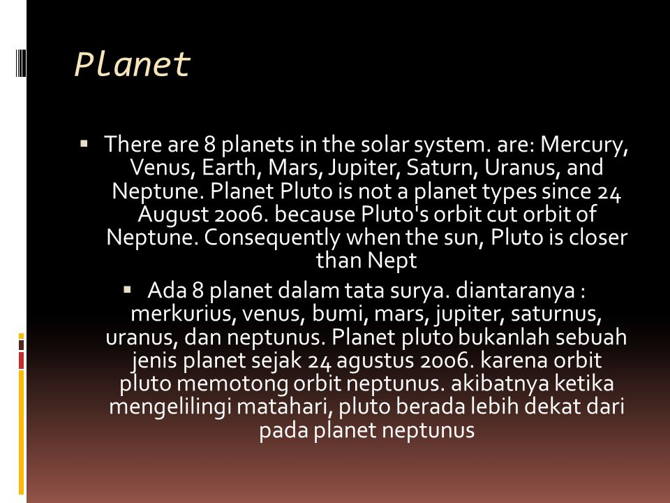 Planet  There are 8 planets in the solar system.