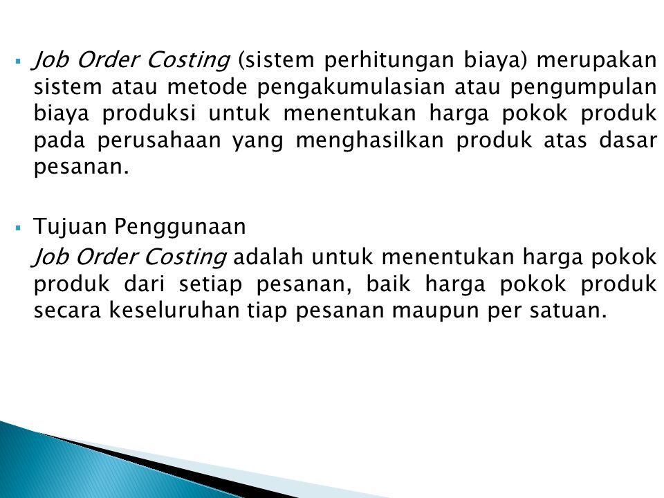  Job Order Costing (sistem perhitungan biaya) merupakan sistem atau metode pengakumulasian atau pengumpulan biaya produksi untuk menentukan harga pok