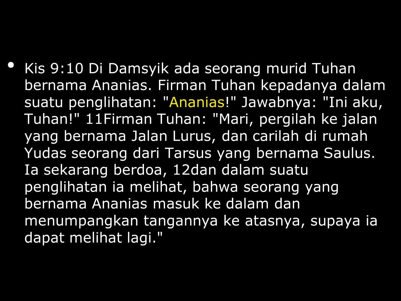Kis 9:10 Di Damsyik ada seorang murid Tuhan bernama Ananias.
