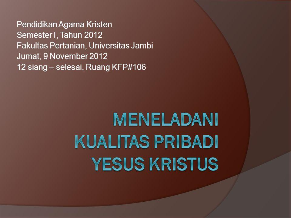 Pendidikan Agama Kristen Semester I, Tahun 2012 Fakultas Pertanian, Universitas Jambi Jumat, 9 November 2012 12 siang – selesai, Ruang KFP#106