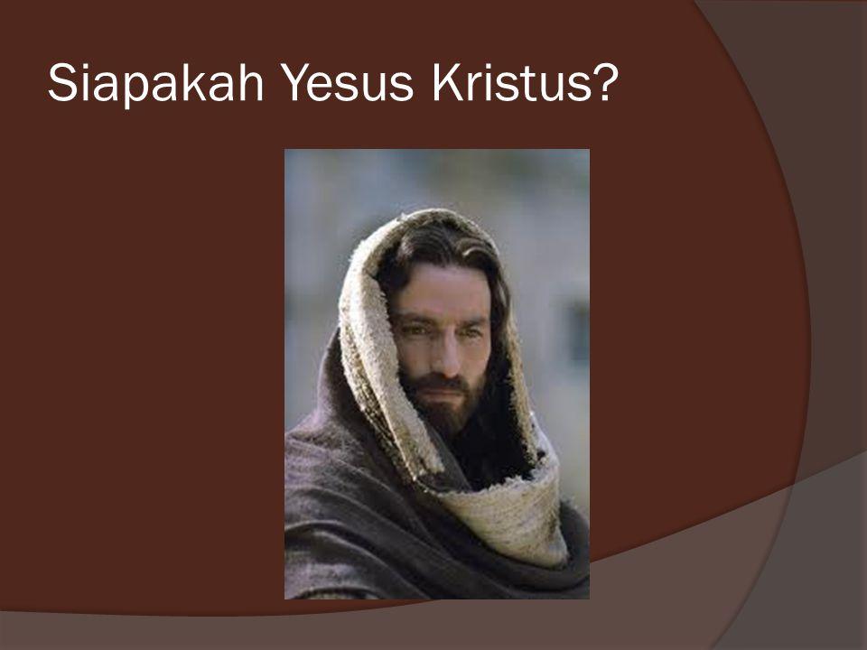 Siapakah Yesus Kristus?