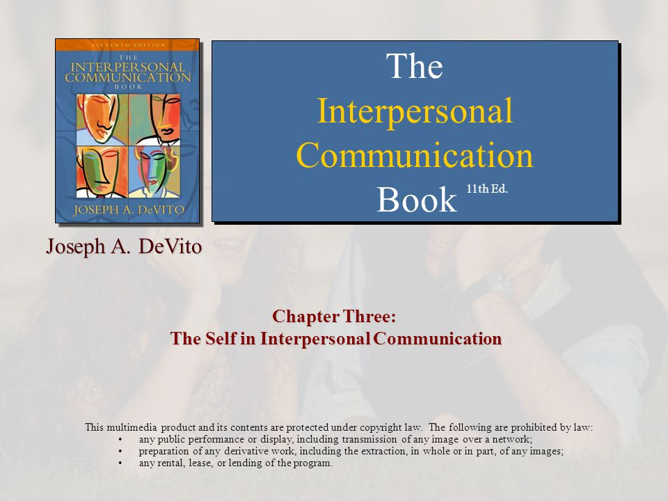 Chapter Three: The Self in Interpersonal Communication This multimedia product and its contents are protected under copyright law. The following are p