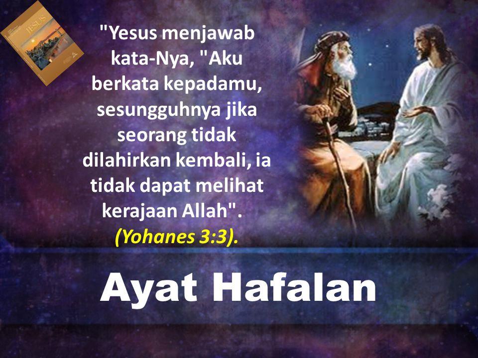 Ayat Hafalan Yesus menjawab kata-Nya, Aku berkata kepadamu, sesungguhnya jika seorang tidak dilahirkan kembali, ia tidak dapat melihat kerajaan Allah .