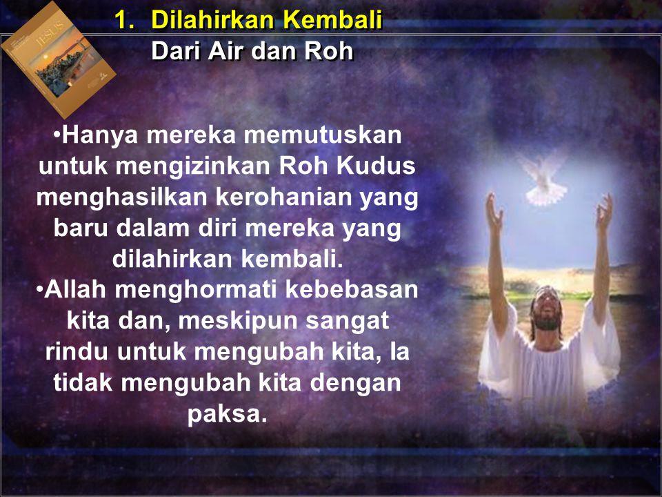 Hanya mereka memutuskan untuk mengizinkan Roh Kudus menghasilkan kerohanian yang baru dalam diri mereka yang dilahirkan kembali.
