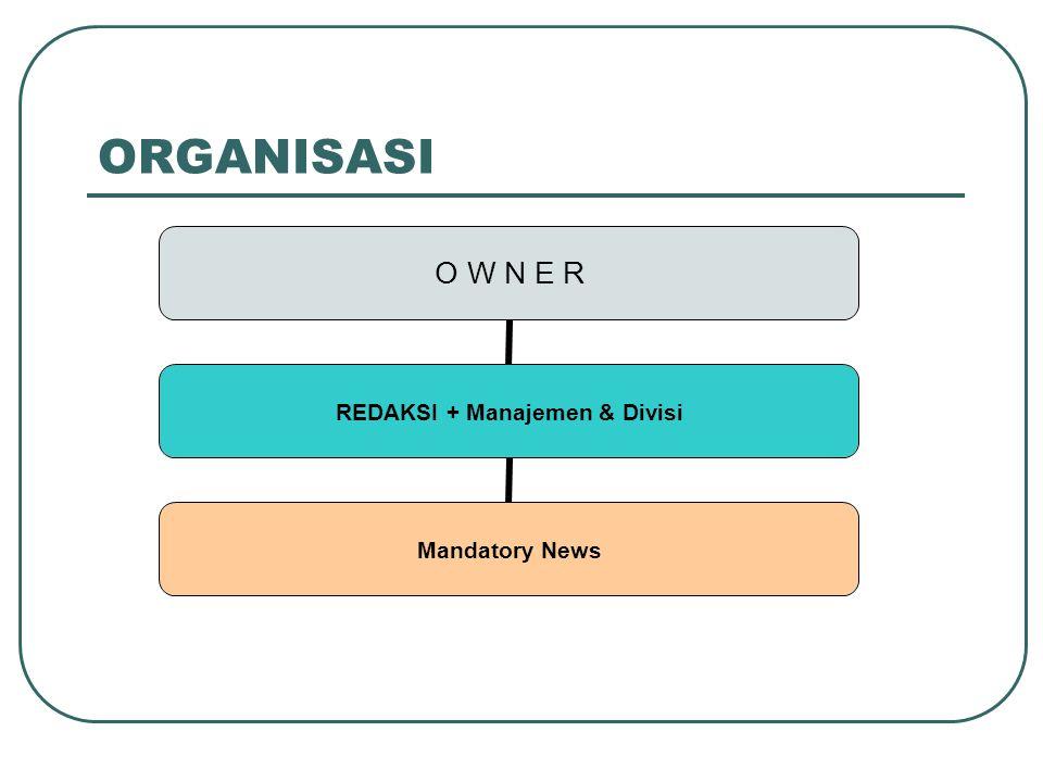 ORGANISASI O W N E R REDAKSI + Manajemen & Divisi Mandatory News