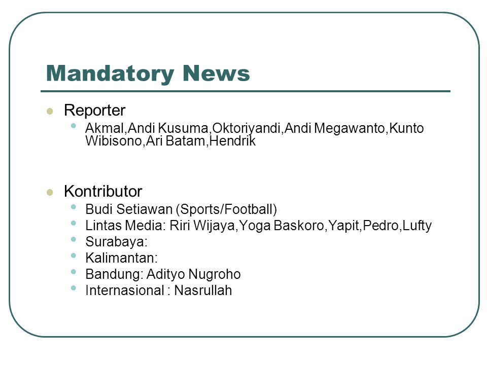 Mandatory News Reporter Akmal,Andi Kusuma,Oktoriyandi,Andi Megawanto,Kunto Wibisono,Ari Batam,Hendrik Kontributor Budi Setiawan (Sports/Football) Lint