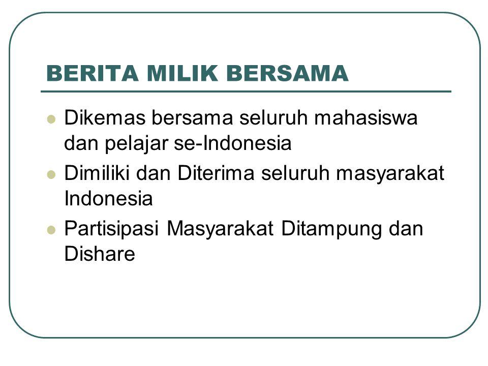 BERITA MILIK BERSAMA Dikemas bersama seluruh mahasiswa dan pelajar se-Indonesia Dimiliki dan Diterima seluruh masyarakat Indonesia Partisipasi Masyarakat Ditampung dan Dishare