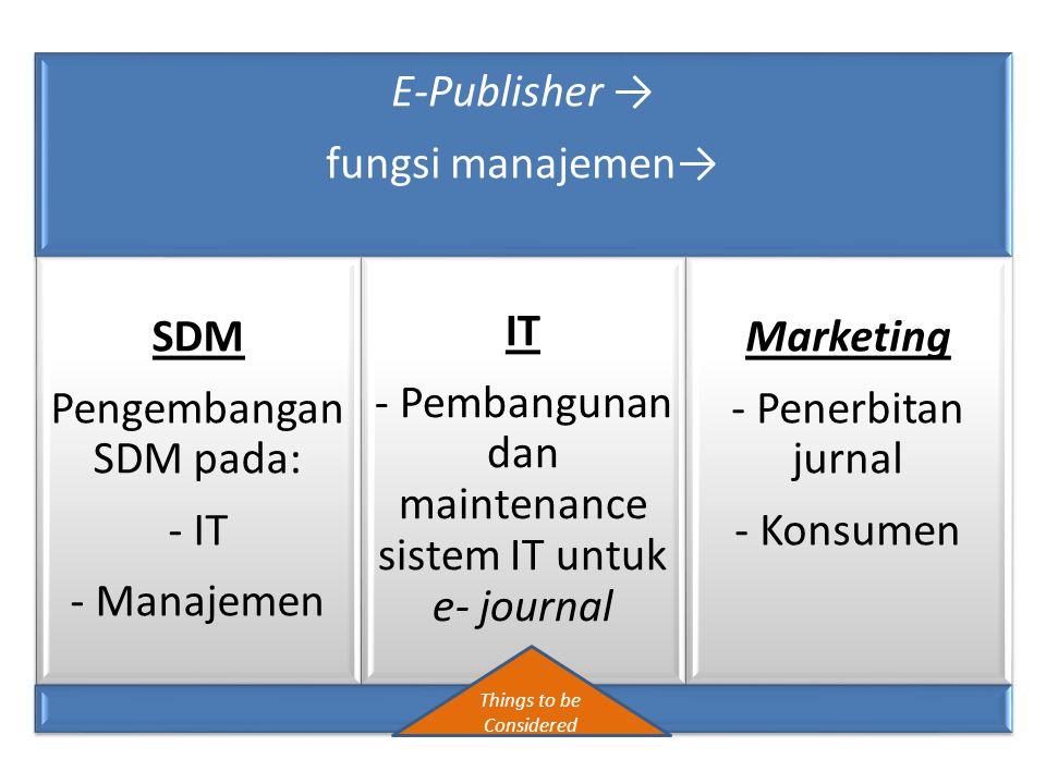 E-Publisher → fungsi manajemen→ SDM Pengembang an SDM pada: - IT - Manajemen IT - Pembanguna n dan maintenance sistem IT untuk e- journal Marketing -