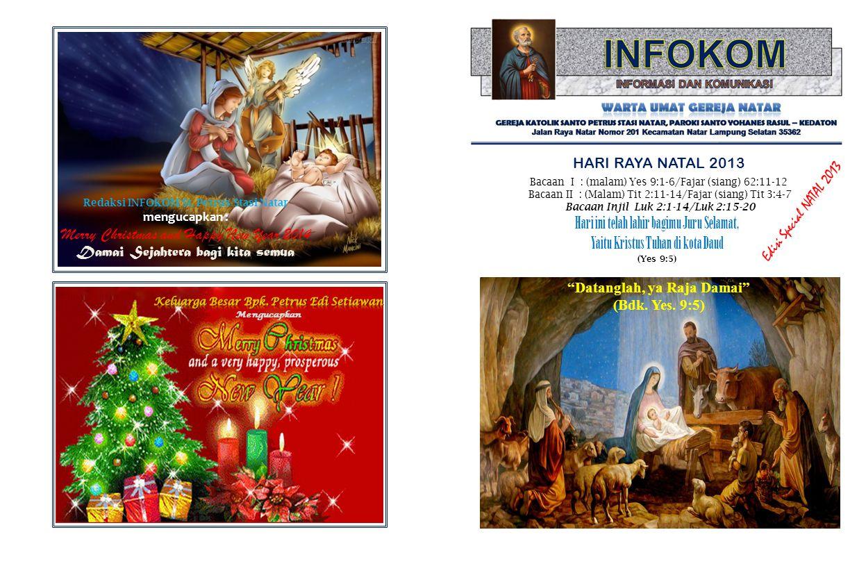 HARI RAYA NATAL 2013 Bacaan I : (malam) Yes 9:1-6/Fajar (siang) 62:11-12 Bacaan II : (Malam) Tit 2:11-14/Fajar (siang) Tit 3:4-7 Bacaan Injil Luk 2:1-