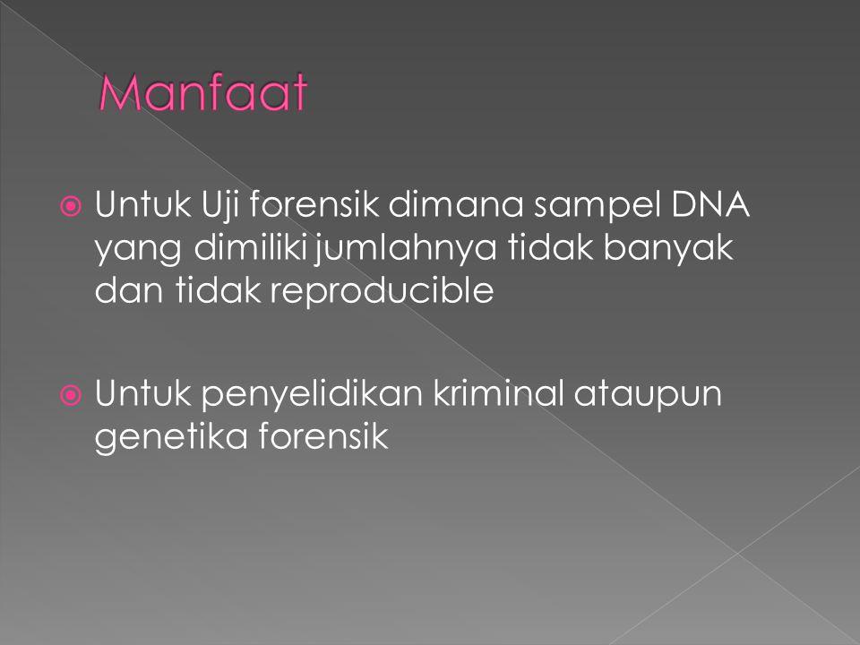  Untuk Uji forensik dimana sampel DNA yang dimiliki jumlahnya tidak banyak dan tidak reproducible  Untuk penyelidikan kriminal ataupun genetika fore