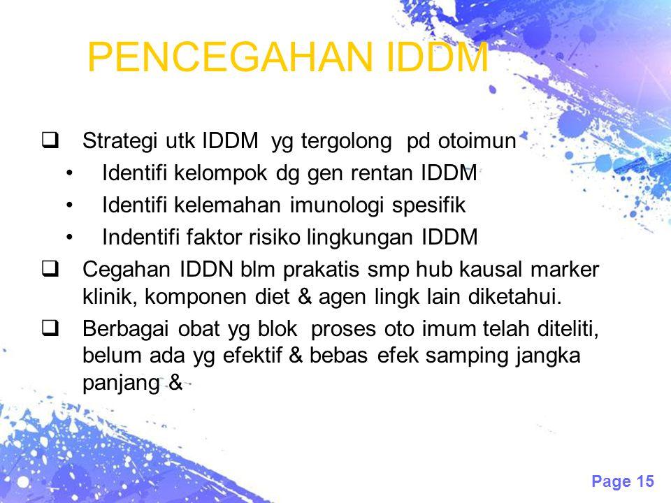 Page 15 PENCEGAHAN IDDM  Strategi utk IDDM yg tergolong pd otoimun Identifi kelompok dg gen rentan IDDM Identifi kelemahan imunologi spesifik Indenti