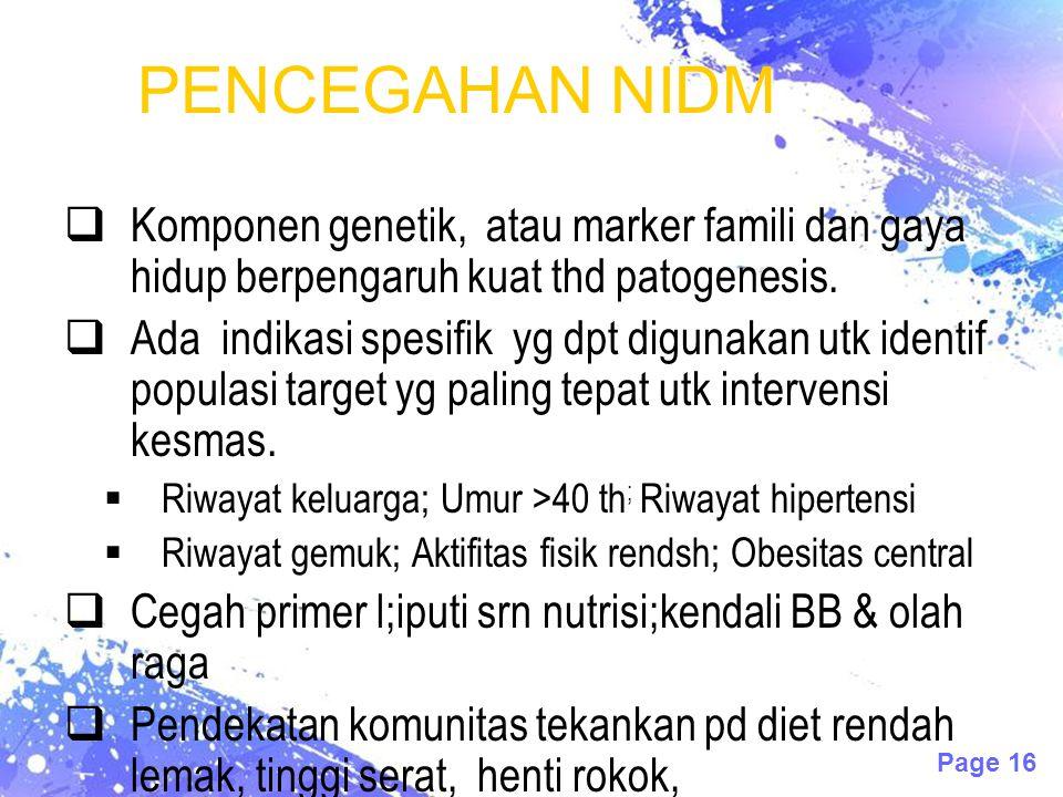 Page 16 PENCEGAHAN NIDM  Komponen genetik, atau marker famili dan gaya hidup berpengaruh kuat thd patogenesis.