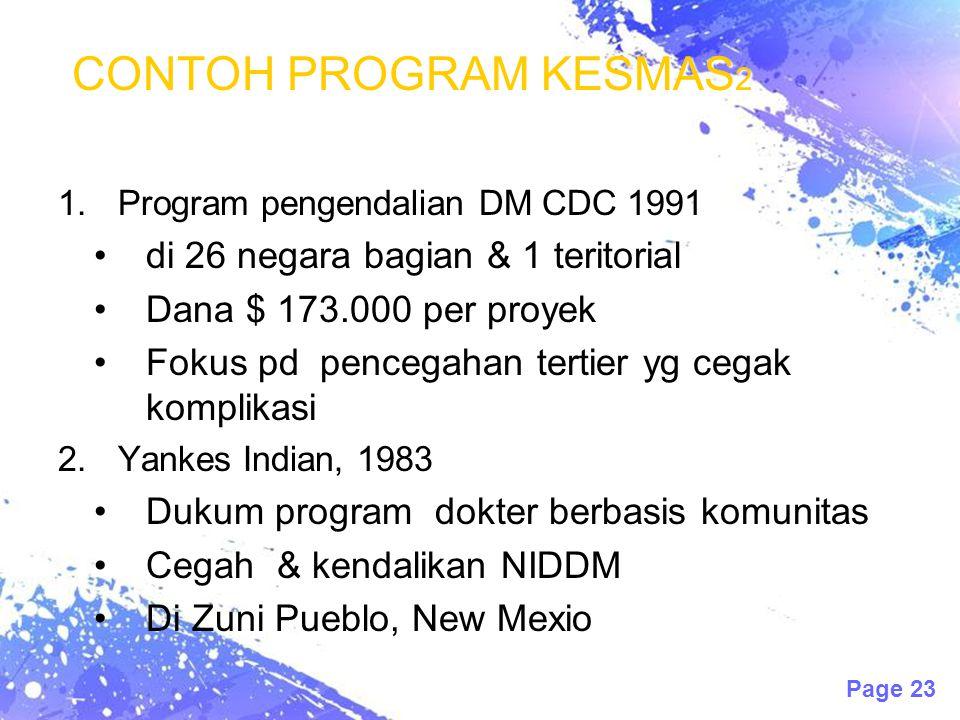 Page 23 CONTOH PROGRAM KESMAS 2 1.Program pengendalian DM CDC 1991 di 26 negara bagian & 1 teritorial Dana $ 173.000 per proyek Fokus pd pencegahan te