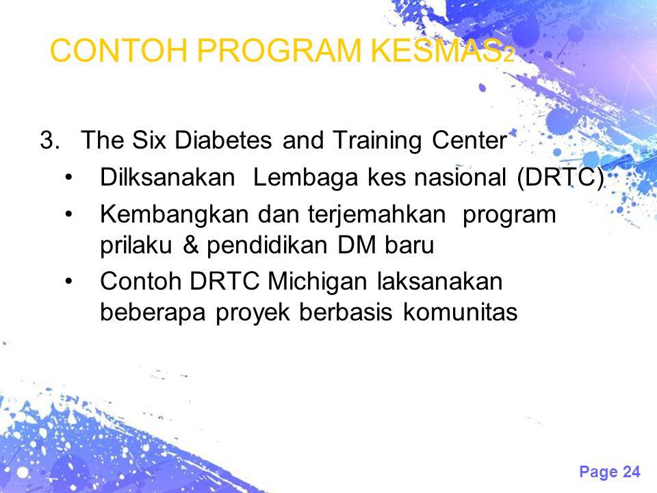 Page 24 CONTOH PROGRAM KESMAS 2 3.The Six Diabetes and Training Center Dilksanakan Lembaga kes nasional (DRTC) Kembangkan dan terjemahkan program pril