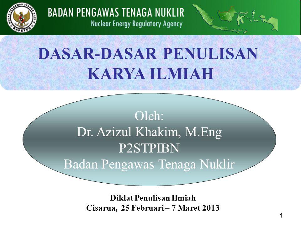 1 Diklat Penulisan Ilmiah Cisarua, 25 Februari – 7 Maret 2013 DASAR-DASAR PENULISAN KARYA ILMIAH Oleh: Dr. Azizul Khakim, M.Eng P2STPIBN Badan Pengawa