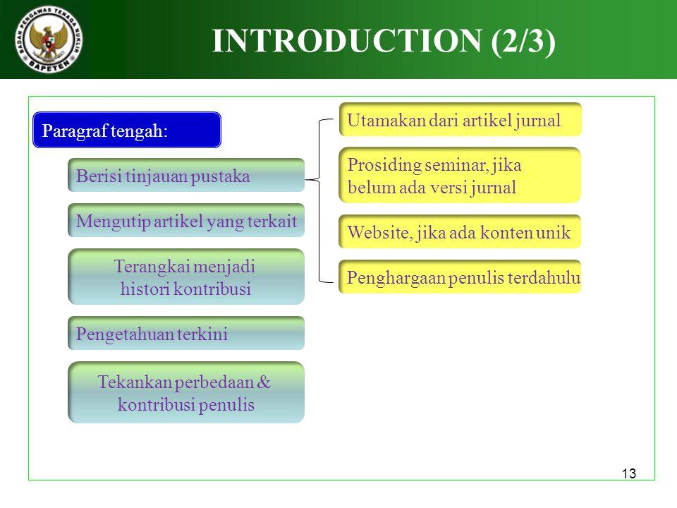 13 INTRODUCTION (2/3) Paragraf tengah: Berisi tinjauan pustaka Mengutip artikel yang terkait Terangkai menjadi histori kontribusi Pengetahuan terkini