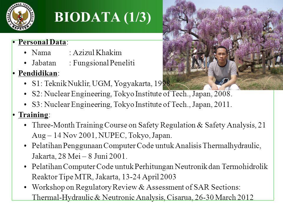 BIODATA (1/3) Personal Data: Nama: Azizul Khakim Jabatan: Fungsional Peneliti Pendidikan: S1: Teknik Nuklir, UGM, Yogyakarta, 1998. S2: Nuclear Engine