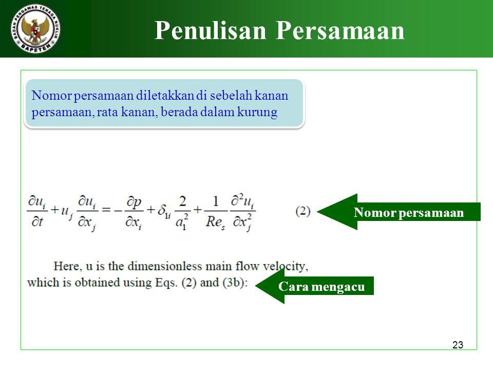 23 Penulisan Persamaan Nomor persamaan Nomor persamaan diletakkan di sebelah kanan persamaan, rata kanan, berada dalam kurung Nomor persamaan diletakk