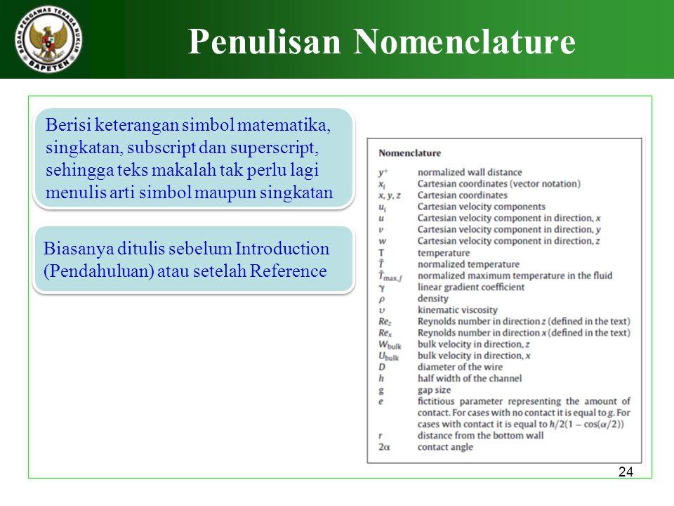 24 Penulisan Nomenclature Berisi keterangan simbol matematika, singkatan, subscript dan superscript, sehingga teks makalah tak perlu lagi menulis arti