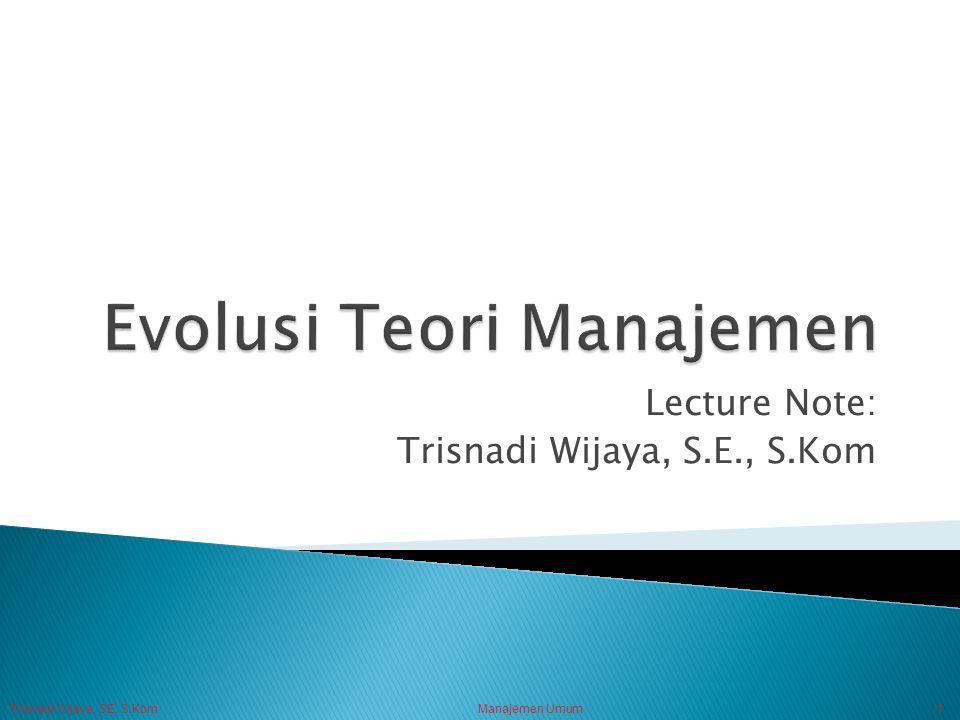Trisnadi Wijaya, SE, S.Kom Manajemen Umum1 Lecture Note: Trisnadi Wijaya, S.E., S.Kom