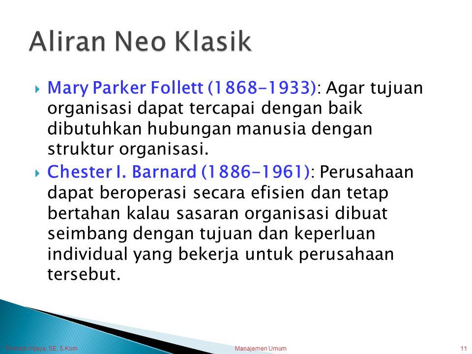 Trisnadi Wijaya, SE, S.Kom Manajemen Umum11  Mary Parker Follett (1868-1933): Agar tujuan organisasi dapat tercapai dengan baik dibutuhkan hubungan m