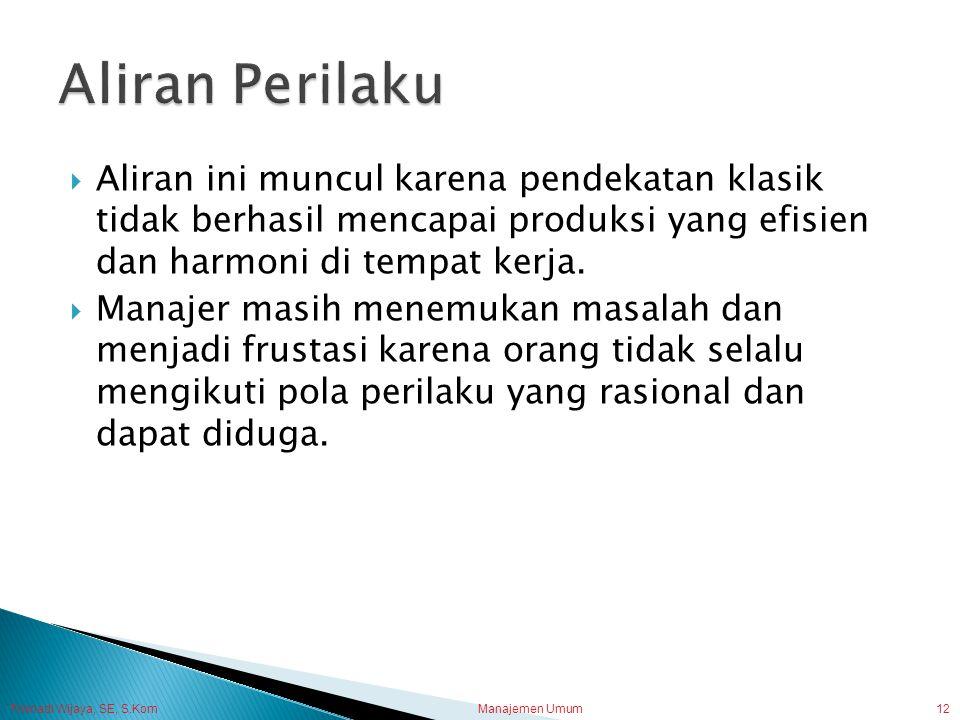 Trisnadi Wijaya, SE, S.Kom Manajemen Umum12  Aliran ini muncul karena pendekatan klasik tidak berhasil mencapai produksi yang efisien dan harmoni di