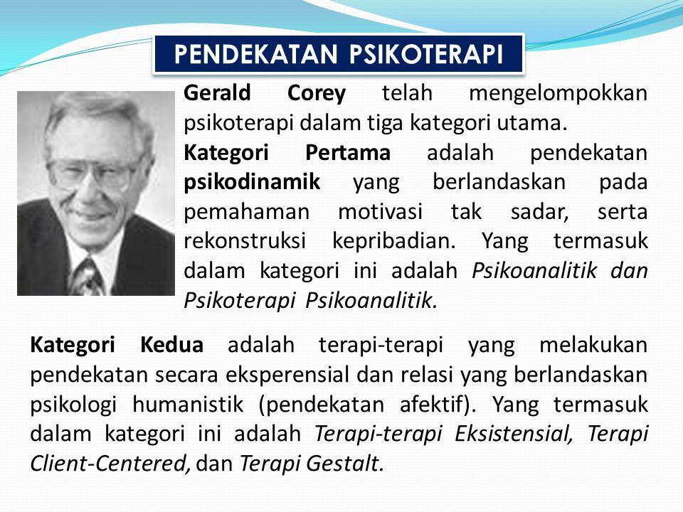 Gerald Corey telah mengelompokkan psikoterapi dalam tiga kategori utama. Kategori Pertama adalah pendekatan psikodinamik yang berlandaskan pada pemaha