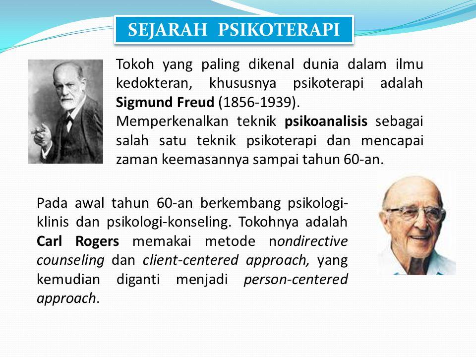 SEJARAH PSIKOTERAPI Tokoh yang paling dikenal dunia dalam ilmu kedokteran, khususnya psikoterapi adalah Sigmund Freud (1856-1939). Memperkenalkan tekn