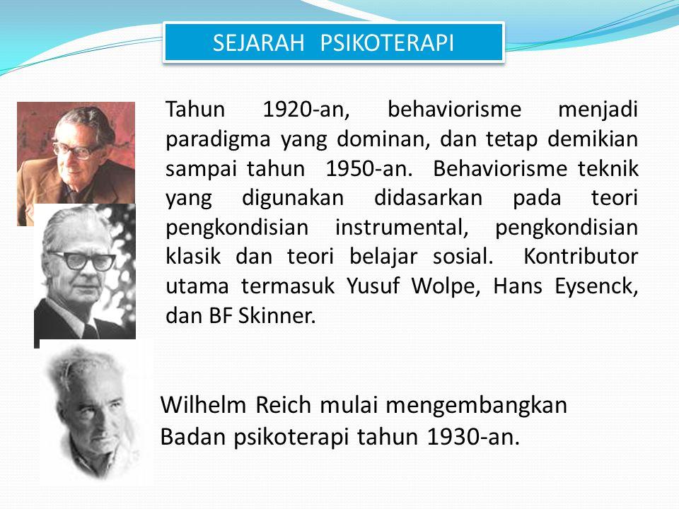 SEJARAH PSIKOTERAPI Tahun 1920-an, behaviorisme menjadi paradigma yang dominan, dan tetap demikian sampai tahun 1950-an. Behaviorisme teknik yang digu