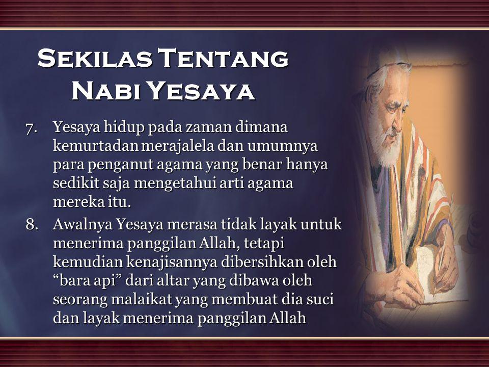 Sekilas Tentang Nabi Yesaya 7.Yesaya hidup pada zaman dimana kemurtadan merajalela dan umumnya para penganut agama yang benar hanya sedikit saja menge