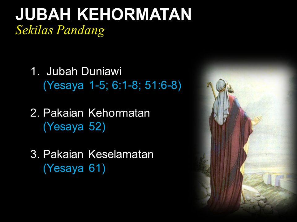 Black JUBAH KEHORMATAN Sekilas Pandang 1. Jubah Duniawi (Yesaya 1-5; 6:1-8; 51:6-8) 2. Pakaian Kehormatan (Yesaya 52) 3. Pakaian Keselamatan (Yesaya 6