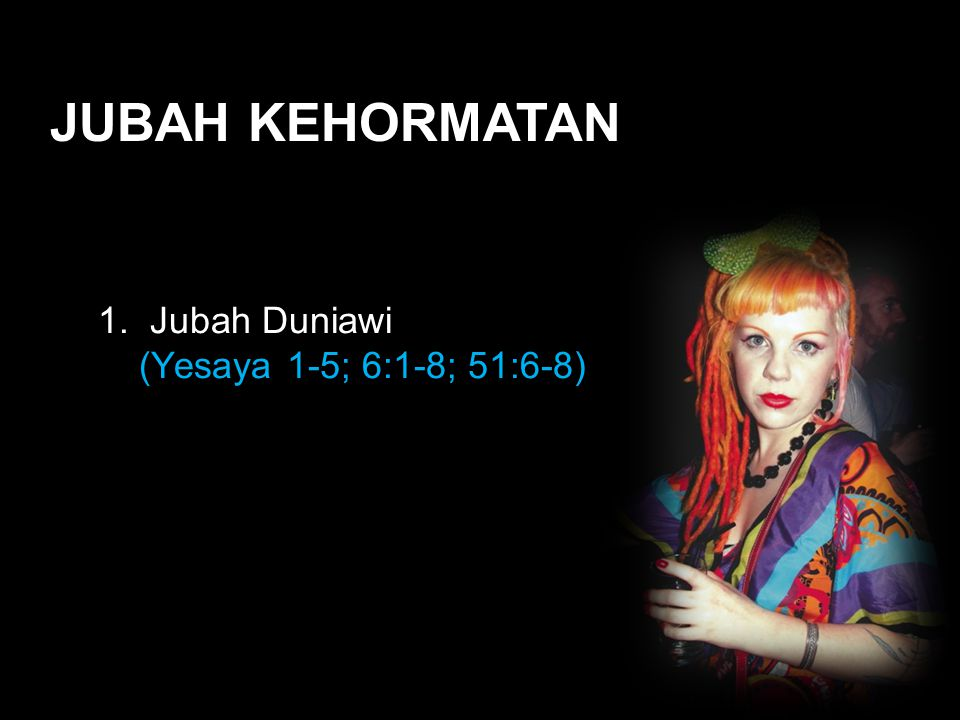 Black JUBAH KEHORMATAN 1. Jubah Duniawi (Yesaya 1-5; 6:1-8; 51:6-8)