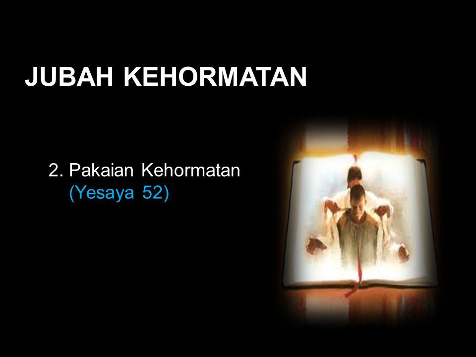 Black JUBAH KEHORMATAN 2. Pakaian Kehormatan (Yesaya 52)