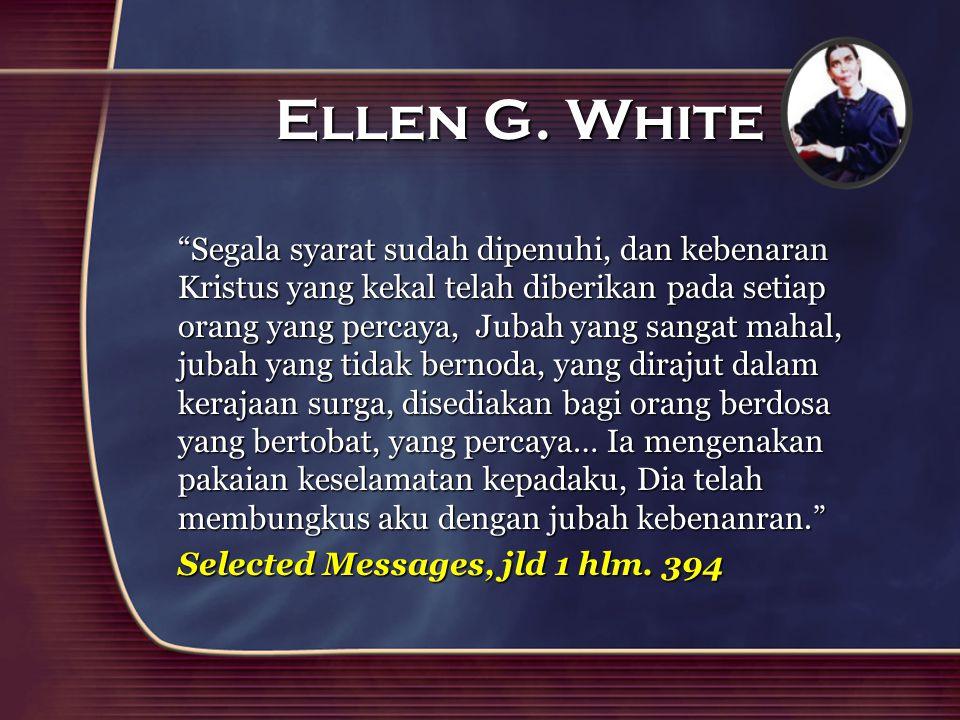 "Ellen G. White ""Segala syarat sudah dipenuhi, dan kebenaran Kristus yang kekal telah diberikan pada setiap orang yang percaya, Jubah yang sangat mahal"
