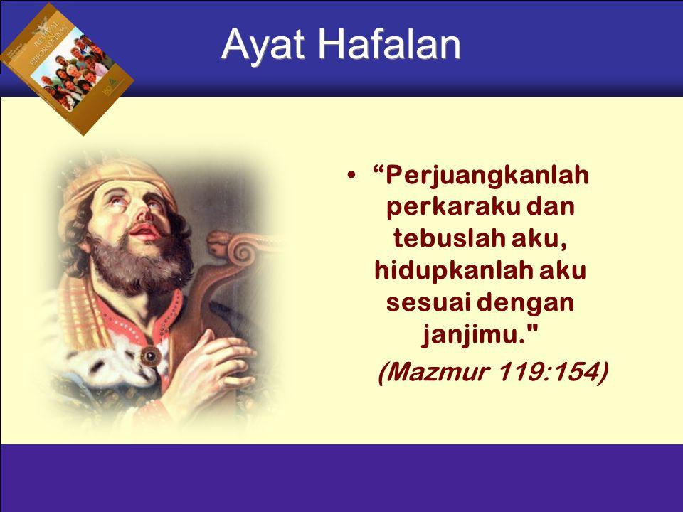 Perjuangkanlah perkaraku dan tebuslah aku, hidupkanlah aku sesuai dengan janjimu. (Mazmur 119:154) Ayat Hafalan