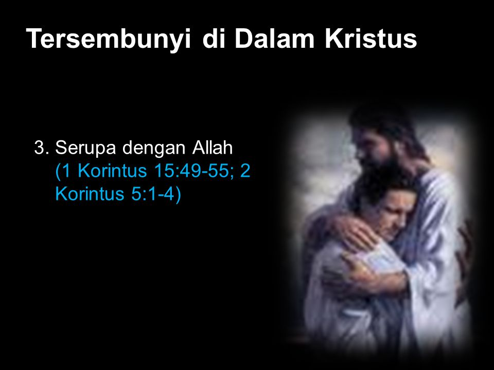 Black Tersembunyi di Dalam Kristus 3. Serupa dengan Allah (1 Korintus 15:49-55; 2 Korintus 5:1-4)