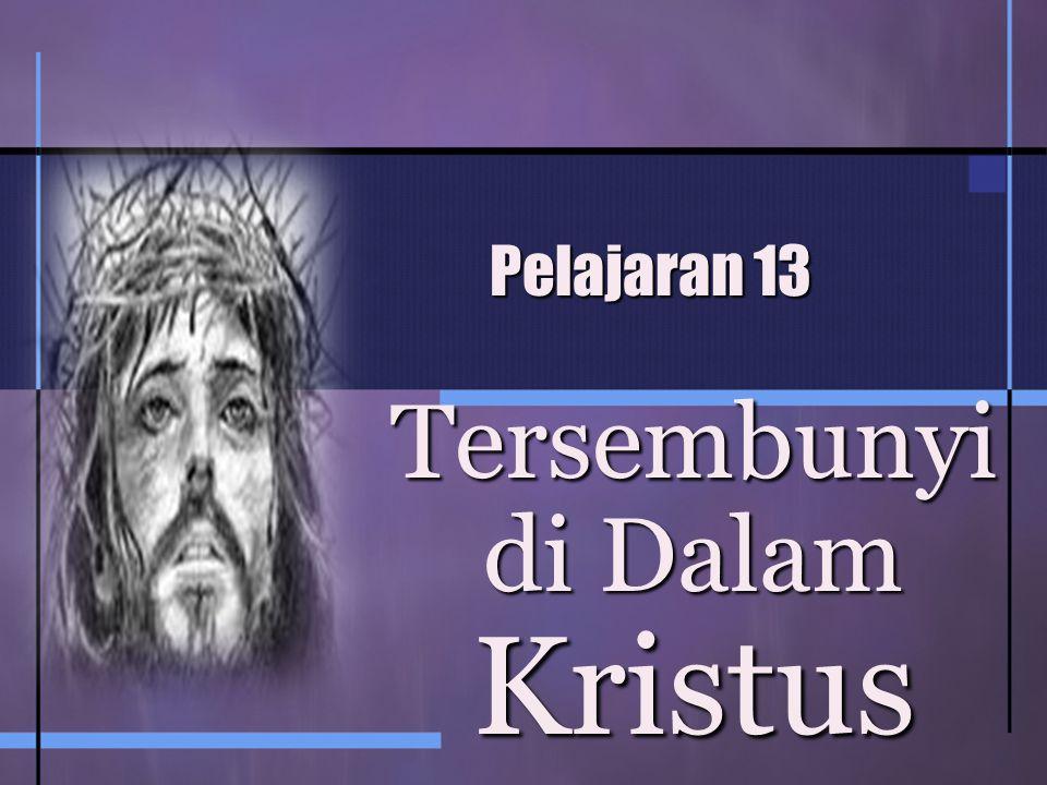 Pelajaran 13 Tersembunyi di Dalam Kristus