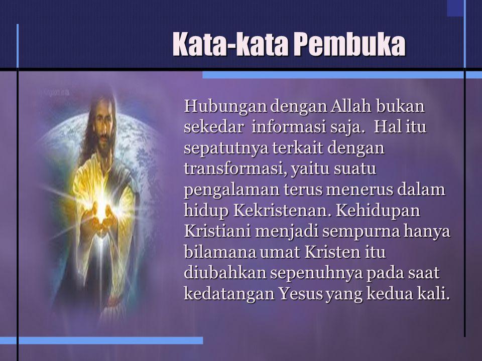 Perubahan yang Terakhir Meskipun setelah mengenakan Kristus manusia mengalami perubahan TOTAL, dalam arti legal, moral dan fisik.