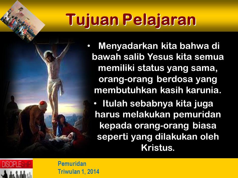 Menyadarkan kita bahwa di bawah salib Yesus kita semua memiliki status yang sama, orang-orang berdosa yang membutuhkan kasih karunia. Itulah sebabnya