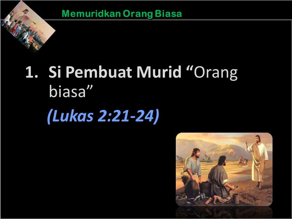 "b b Understand the purposes of marriageA Memuridkan Orang Biasa 1.Si Pembuat Murid ""Orang biasa"" (Lukas 2:21-24)"