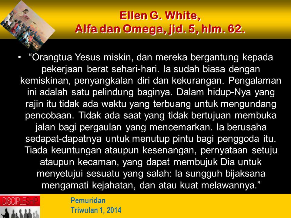 """Ellen G. White, Alfa dan Omega, jid. 5, hlm. 62. """"Orangtua Yesus miskin, dan mereka bergantung kepada pekerjaan berat sehari-hari. Ia sudah biasa deng"""